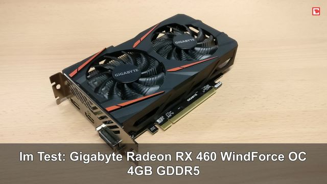 Im Test: Gigabyte Radeon RX 460 WindForce OC 4GB GDDR5