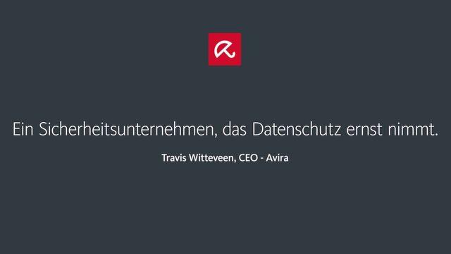 Ein Sicherheitsunternehmen, das seinen Datenschutz ernst nimmt - Avira CEO Travis Witteveen
